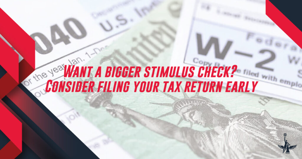 Want a bigger stimulus check Consider filing your tax return early